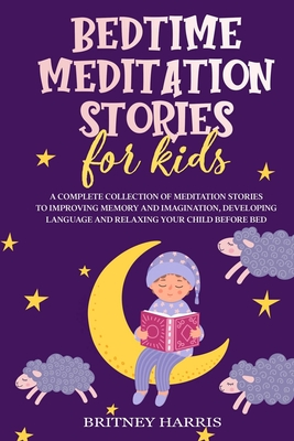 Bedtime Meditation Stories For Kids A Complete Collection Of Meditation Stories To Improving Memory And Imagination Developing Language And Relaxing Paperback Brain Lair Books