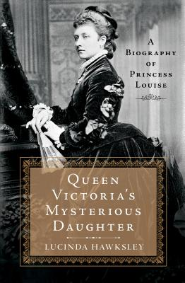Queen Victoria's Mysterious DaughterLucinda Hawksley