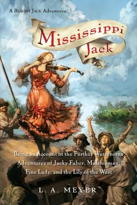Mississippi Jack: Being an Account of the Further Waterborne Adventures of Jacky Faber, Midshipman, Fine Lady, and Lily of the West (Bloody Jack Adventures #5) Cover Image