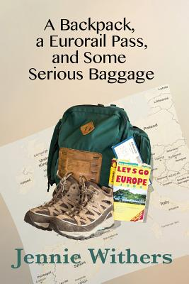 A Backpack, A Eurorail Pass, and Some Serious Baggage Cover Image