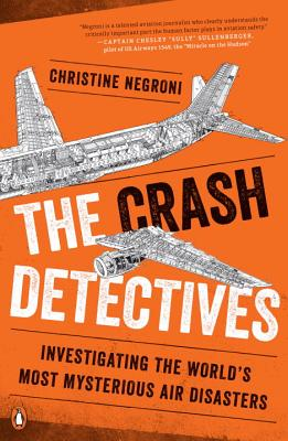 The Crash Detectives: Investigating the World's Most Mysterious Air Disasters Cover Image