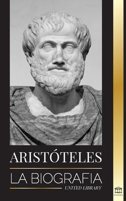 Aristóteles: La biografía - Sabiduría antigua, historia y legado Cover Image
