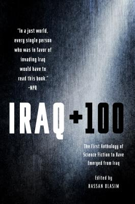 Iraq + 100: The First Anthology of Science Fiction to Have Emerged from Iraq Cover Image