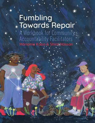 Fumbling Towards Repair: A Workbook for Community Accountability Facilitators Cover Image
