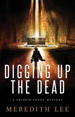 Digging Up the Dead: A Crispin Leads Mystery Cover Image