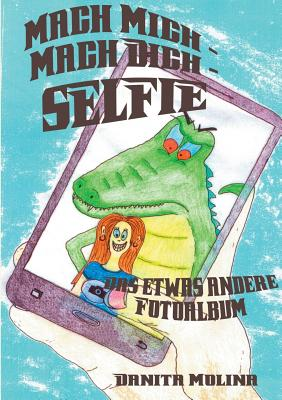 Mach mich - Mach dich - Selfie: Das etwas andere Fotoalbum Cover Image