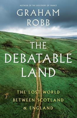 The Debatable Land: The Lost World Between Scotland and England Cover Image