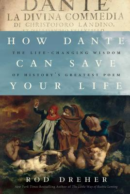 How Dante Can Save Your Life: The Life-Changing Wisdom of History's Greatest Poem Cover Image