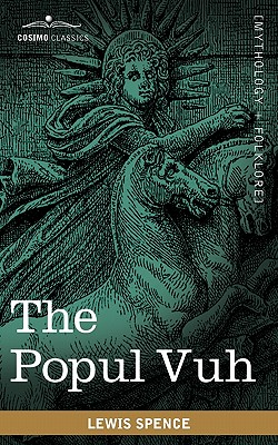 The Popul Vuh: The Mythic and Heroic Sagas of the Kiches of Central America Cover Image