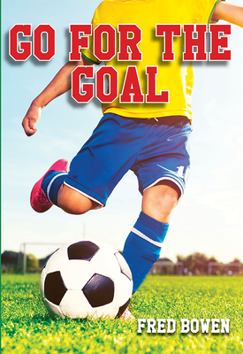 Go for the Goal! (Fred Bowen Sports Stories: Soccer) Cover Image