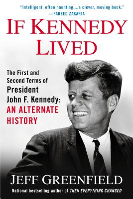 If Kennedy Lived: The First and Second Terms of President John F. Kennedy: An Alternate History Cover Image