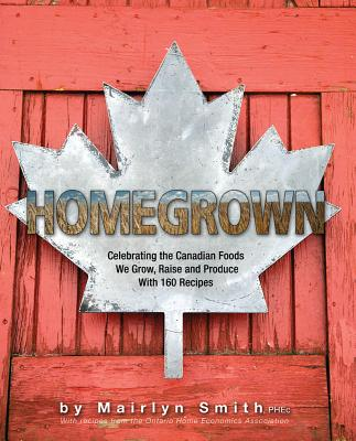 Homegrown: Celebrating the Canadian Foods We Grow, Raise and Produce Cover Image