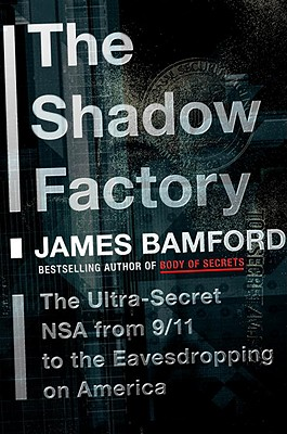 The Shadow Factory: The Ultra-Secret NSA from 9/11 to the Eavesdropping on America Cover Image