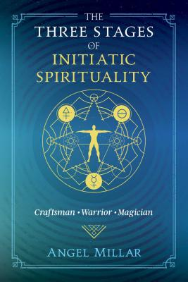 The Three Stages of Initiatic Spirituality: Craftsman, Warrior, Magician Cover Image