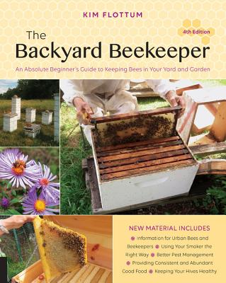 The Backyard Beekeeper, 4th Edition: An Absolute Beginner's Guide to Keeping Bees in Your Yard and Garden Cover Image