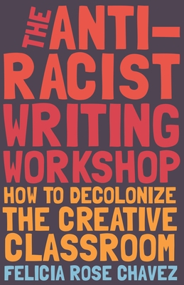 The Anti-Racist Writing Workshop: How to Decolonize the Creative Classroom Cover Image