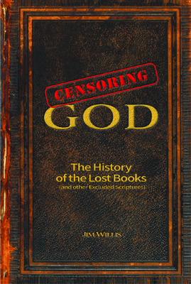 Censoring God: The History of the Lost Books (and Other Excluded Scriptures) Cover Image