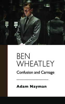 Ben Wheatley: Confusion and Carnage Cover Image