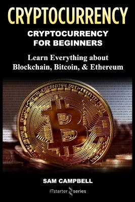 Crypto Currency: Cryptocurrency for Beginners: Learn Everything about: Blockchain, Bitcoin, & Ethereum Cover Image