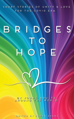 Bridges to hope: Short stories of unity & love for the COVID era from young adults around the world Cover Image