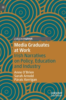 Media Graduates at Work: Irish Narratives on Policy, Education and Industry Cover Image