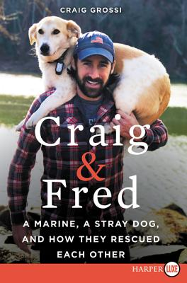 Craig & Fred: A Marine, a Stray Dog, and How They Rescued Each Other Cover Image