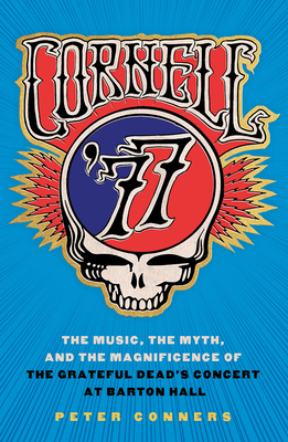 Cornell '77: The Music, the Myth, and the Magnificence of the Grateful Dead's Concert at Barton Hall cover