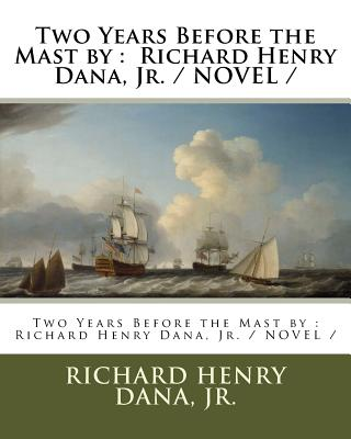 Two Years Before the Mast by: Richard Henry Dana, Jr. / NOVEL / Cover Image