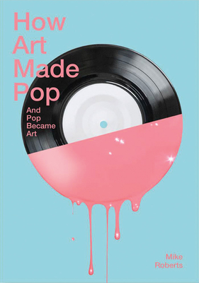 How Art Made Pop and Pop Became Art Cover Image