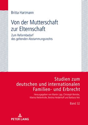 Von Der Mutterschaft Zur Elternschaft: Zum Reformbedarf Des Geltenden Abstammungsrechts (Studien Zum Deutschen Und Internationalen Familien- Und Erbr #32) Cover Image