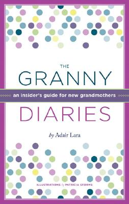 The Granny Diaries: An Insider's Guide for New Grandmothers Cover Image