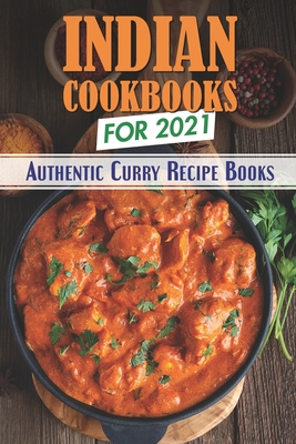 Indian Cookbooks For 2021: Authentic Curry Recipe Books: Vegetarian Indian Recipes Cover Image