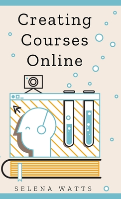 Creating Courses Online: Learn the Fundamental Tips, Tricks, and Strategies of Making the Best Online Courses to Engage Students. (Teaching Today #3) Cover Image