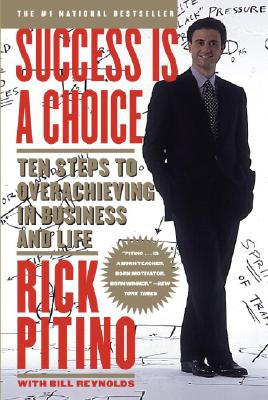 Success Is a Choice: Ten Steps to Overachieving in Business and Life Cover Image