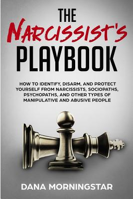 The Narcissist's Playbook: How to Identify, Disarm, and Protect Yourself from Narcissists, Sociopaths, Psychopaths, and Other Types of Manipulati Cover Image