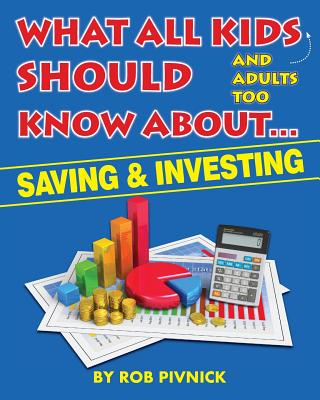 What All Kids (and adults too) Should Know About . . . Savings and Investing: Covering saving, budgeting and investing, a must-read for all young adul Cover Image