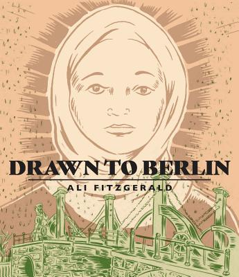 Drawn To Berlin: Comic Workshops In Refugee Shelters And Other Stories From A New Europe Cover Image