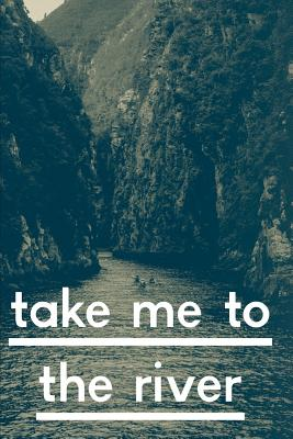 Take Me To The River: Blank Lined Kayaking Journal Log (Kayaking Gifts for Navigating and Rowers) Cover Image