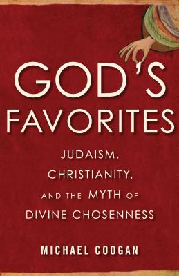 God's Favorites: Judaism, Christianity, and the Myth of Divine Chosenness Cover Image