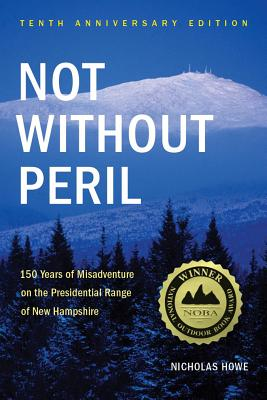Not Without Peril: 150 Years of Misadventure on the Presidential Range of New Hampshire Cover Image