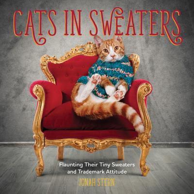Cats in Sweaters: Flaunting Their Tiny Sweaters and Trademark Attitude Cover Image