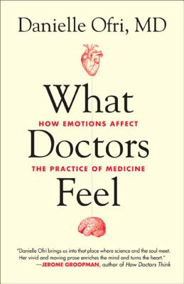 What Doctors Feel: How Emotions Affect the Practice of Medicine Cover Image