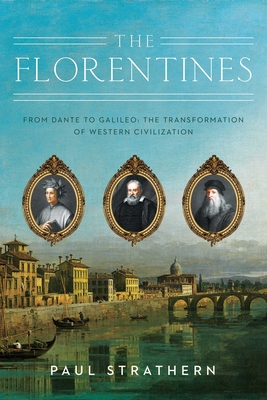 The Florentines: From Dante to Galileo: The Transformation of Western Civilization (Italian Histories) Cover Image