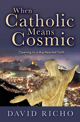 Cover for When Catholic Means Cosmic