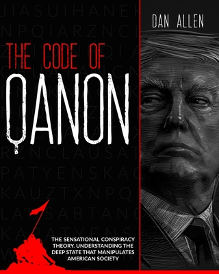 The Code of QAnon: The Sensational Conspiracy Theory. Understanding The Deep State That Manipulates American Society Cover Image