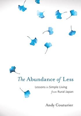 The Abundance of Less: Lessons in Simple Living from Rural Japan Cover Image