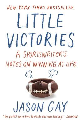 Little Victories: A Sportswriter's Notes on Winning at Life Cover Image