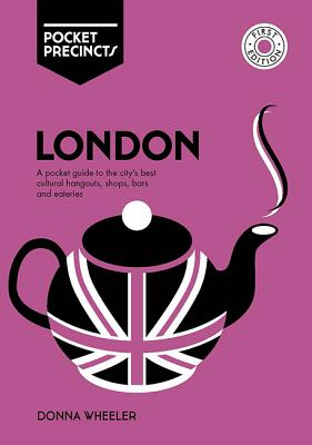 London Pocket Precincts: A Pocket Guide To The City'S Best Cultural Hangouts, Shops, Bars And Eateries Cover Image