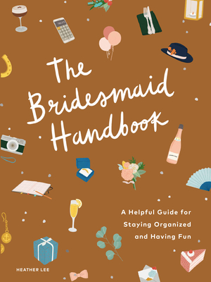 The Bridesmaid Handbook: A Helpful Guide for Staying Organized and Having Fun Cover Image
