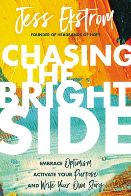 Chasing the Bright Side: Embrace Optimism, Activate Your Purpose, and Write Your Own Story Cover Image